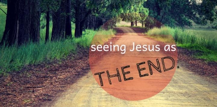 Seeing Jesus as theEnd