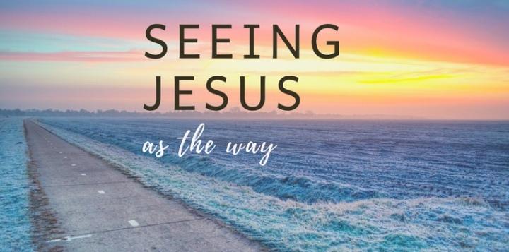 Seeing Jesus as theWay